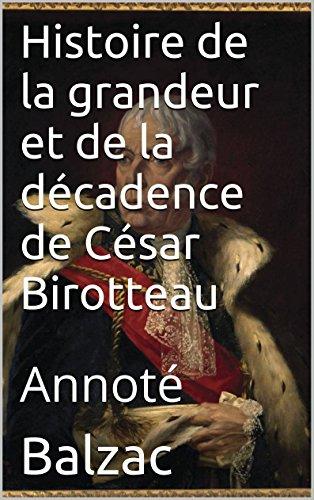 Histoire De La Grandeur Et De La Décadence De César Birotteau: Annoté French Edition