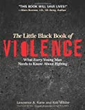 The Little Black Book of Violence: What Every Young Man Needs to Know About Fighting