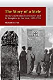 The Story of a Stele : China's Nestorian Monument and Its Reception in the West, 1625-1916, Keevak, Michael, 9622098959