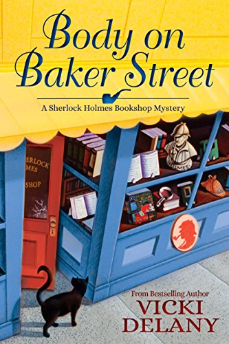 Body on Baker Street: A Sherlock Holmes Bookshop Mystery by [Delany, Vicki]
