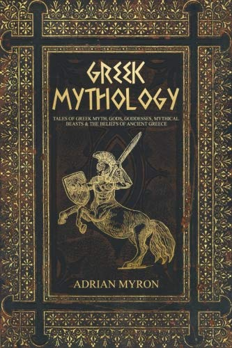 Greek Mythology: Tales of Greek Myth, Gods, Goddesses, Mythical Beasts & the Beliefs of Ancient Greece (Ancient Jewelry)