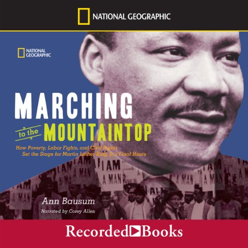 Marching to the Mountaintop: How Poverty, Labor Fights, and Civil Rights set the Stage for Martin Luther King, Jr.'s Final Hours