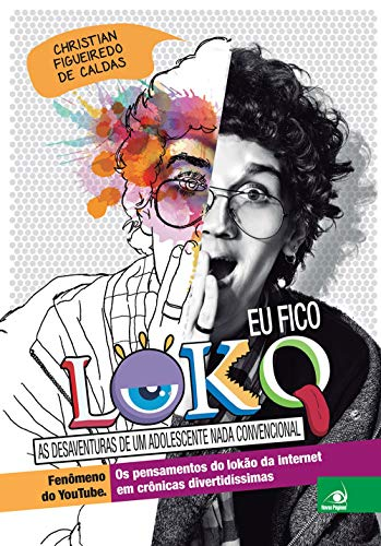 Eu fico loko 1: as Desaventuras de um Adolescente Nada Convencional: Volume 1
