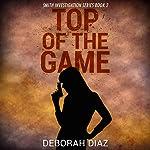 Top of the Game: Smith Investigations Series, Book 2 | Deborah Diaz