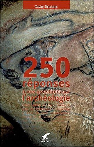 Livres téléchargeables pour allumer 250 réponses à vos questions sur l'archéologie PDF by Xavier Delestre