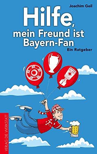 Hilfe, mein Freund ist Bayern-Fan: Ein Ratgeber
