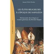 ÉLITES RELIGIEUSES À L'ÉPOQUE DE NAPOLÉON (LES) : DICTIONNAIRE DES ÉVÊQUES ET VOCAIRES GÉNÉRAUX DU