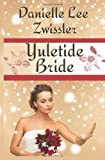 Yuletide Bride, Danielle Lee Zwissler, 149373993X