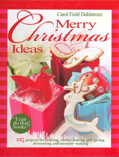 Merry Christmas Ideas -- 225 projects for crafting, cookie baking, gift giving, decorating and more!