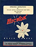 HICKOK MODEL 605: OPERATION INSTRUCTIONS for DYNAMIC MUTUAL CONDUCTANCE TUBE TESTER AND ANALYZER