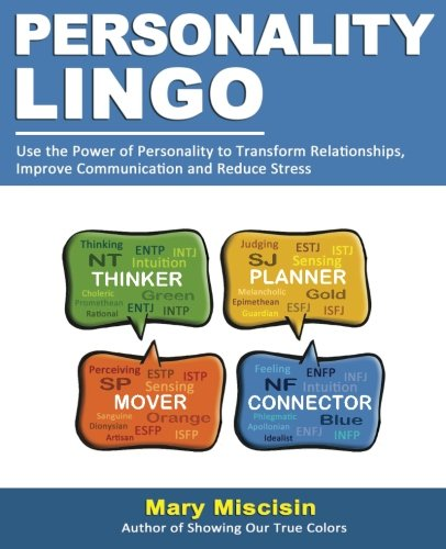 Personality Lingo: Use the Power of Personality to Transform Relationships, Improve Communication and Reduce Stress