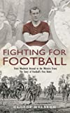 img - for Fighting for Football: From Woolwich Arsenal to the Western Front: The Story of Football's First Rebel book / textbook / text book