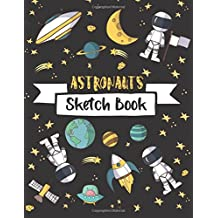 Astronaut Sketch Book: For Kids Sketchbook, Practice Learning  How To Draw Sketch Pad, 8.5 x 11 Large Blank Pages For Sketching, Sketchbook For Kids, Boys, Girls, Journal With Blank Paper For Drawing And Sketching, Fun Design Planets, Space Ships, Astronauts, Aliens