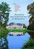Paradiese der Gartenkunst in Thüringen : Historische Gartenanlagen der Stiftung Thüringer Schlösser und Gärten, Thimm, Günther, 3795415462