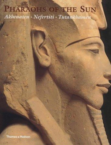 Pharaohs of the Sun: Akhenaten, Nefertiti, Tutankhamen by Rita E. Freed (1999-10-04)