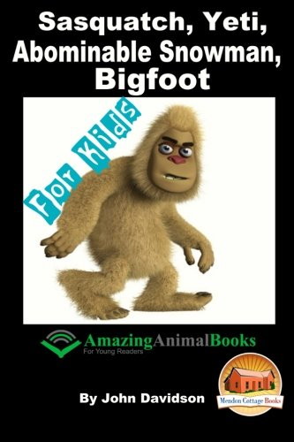 (Sasquatch, Yeti, Abominable Snowman, Big Foot - For Kids - Amazing Animal Books for Young Readers)