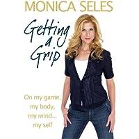Getting a Grip: On My Game, My Body, My Mind...My Self