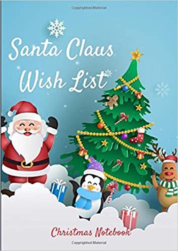 Santa Claus Wish List Christmas Notebook Letter To Santa Claus Santa Wish List 8 27 X 11 69 Inches 101 High Quality Pages Paperback Lined With Santa Claus