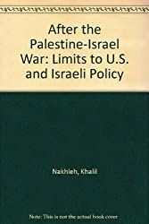 After the Palestine-Israel War: Limits to U.S. and Israeli Policy