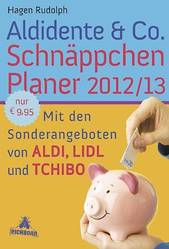 Aldidente & Co. Schnäppchenplaner 2012/2013: Mit den Sonderangeboten von Aldi, Lidl und Tchibo Taschenbuch – 14. Oktober 2011 Hagen Rudolph Wolf Schmid Eichborn Verlag 3821865555