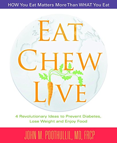Eat, Chew, Live: 4 Revolutionary Ideas to Prevent Diabetes, Lose Weight  and Enjoy Food