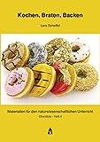 Kochen, Braten, Backen - Chemie, Physik und Biologie in der Küche (Materialien für den naturwissenschaftlichen Unterricht: Oberstufe)