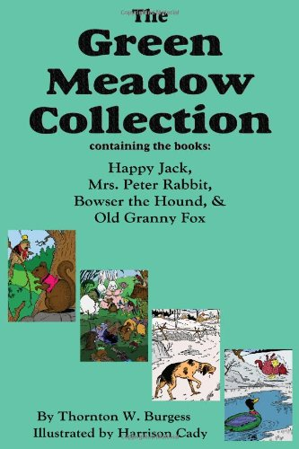 The Green Meadow Collection: Happy Jack, Mrs. Peter Rabbit, Bowser the Hound, & Old Granny Fox, Burgess