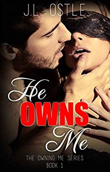He Owns Me (Owning Me series Book 1) by [Ostle, J.L.]