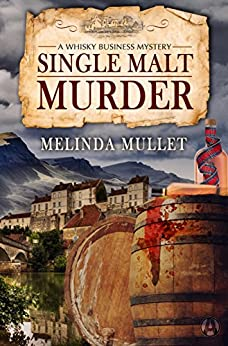 Single Malt Murder: A Whisky Business Mystery by [Mullet, Melinda]
