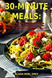 30-Minute Meals: Incredibly Delicious Dinner Recipes Inspired by the Mediterranean Diet that Can Be Made in 30 Minutes or Less: Healthy Recipes for Weight Loss (Clean Eating on a Budget)