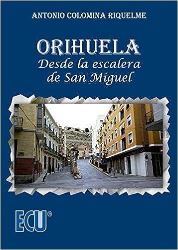 Orihuela. Desde la escalera de San Miguel: 1 (ECU): Amazon.es: Colomina Riquelme, Antonio: Libros