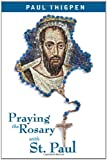 Praying the Rosary with St. Paul, Paul Thigpen, 159276553X