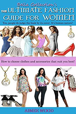 The Ultimate Fashion Guide For Women How To Choose Clothes And Accessories That Suit You Best Kindle Edition By Wood Aimee Arts Photography Kindle Ebooks Amazon Com