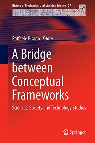 A Bridge between Conceptual Frameworks: Sciences, Society and Technology Studies (History of Mechanism and Machine Science)