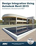 Design Integration Using Autodesk Revit 2015: Architecture, Structure and MEP
