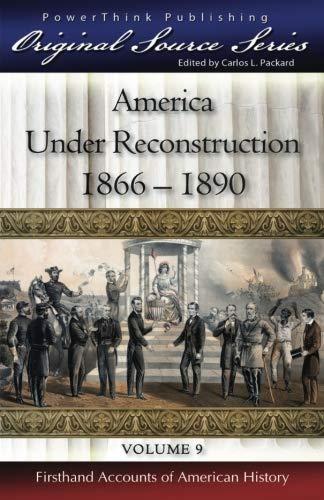Read Online America Under Reconstruction: 1866 - 1890 (Original Source Series) (Volume 9) pdf