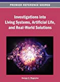 Investigations into Living Systems, Artificial Life, and Real-World Solutions, George D. Magoulas, 1466638907