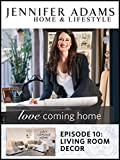 Love Coming Home Ep. 10: Living Room Decor