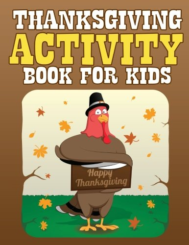 Thanksgiving Activity Book for Kids: Filled with Fun Thanksgiving Activities, Fun Facts, Crosswords, Word Searches, Recipes, Coloring Pages and More