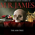 The Ash-tree: The Complete Ghost Stories of M. R. James | Montague Rhodes James