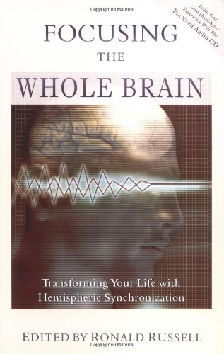 Focusing the Whole Brain: Transforming Your Life with Hemispheric Synchronization