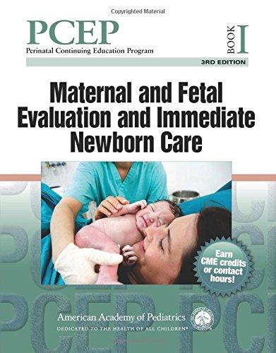 (PCEP Book I: Maternal and Fetal Evaluation and Immediate Newborn Care (Perinatal Continuing Education Program) )