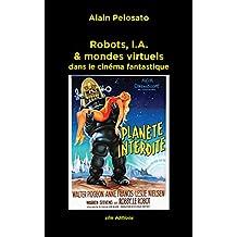 Robots, I.A. & mondes virtuels: dans le cinéma fantastique (Taxinomie du cinéma fantastique t. 7) (French Edition)