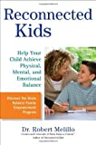 img - for Reconnected Kids: Help Your Child Achieve Physical, Mental, and Emotional Balance by Dr. Robert Melillo (2011-04-05) book / textbook / text book