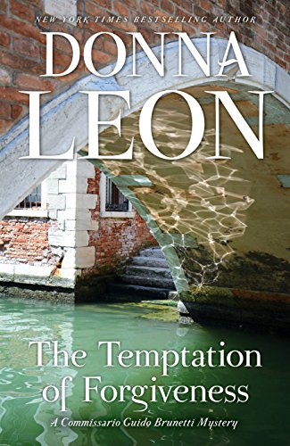 The Temptation of Forgiveness: A Commissario Guido Brunetti Mystery (Commissario Guido Brunetti Mysteries (Hardcover) Book 27)