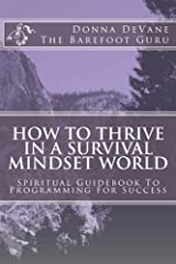 How To Thrive In A Survival Mindset World: Spiritual Guidebook To Programming For Success by Donna DeVane (2011-10-13) Paperback