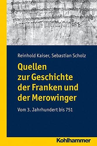 Quellen zur Geschichte der Franken und der Merowinger: Vom 3. Jahrhundert bis 751
