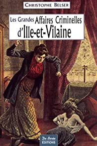 Les grandes affaires criminelles d'Ille-et-Vilaine par Christophe Belser