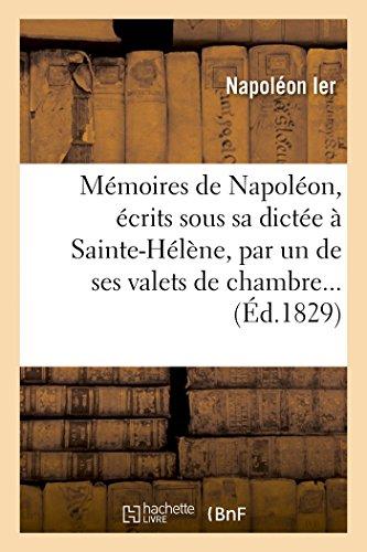 2013472293 - Sans Auteur: Memoires de Napoleon, Ecrits Sous Sa Dictee a Sainte-Helene, Par un de Ses Valets de Chambre... - Livre