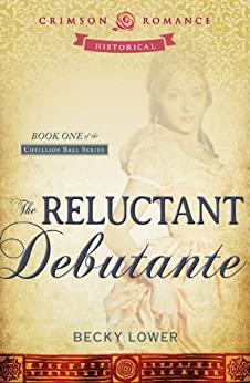 The Reluctant Debutante (Cotillion Ball Book 1) by [Lower, Becky]